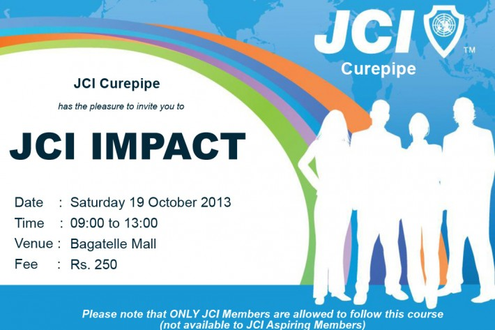 <br /> JCI Curepipe has the pleasure to invite JCI members to the JCI IMPACT Training on Saturday 19th October 2013 from 9am to 1pm at the Conference Room of Bagatelle